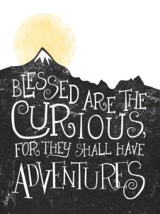 blessed-are-the-curious-for-they-shall-have-adventures