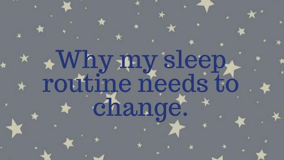 Why my Sleep Routine needs tochange